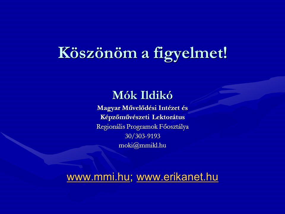Köszönöm a figyelmet! Mók Ildikó Magyar Művelődési Intézet és Képzőművészeti Lektorátus Regionális Programok Főosztálya 30/303-9193moki@mmikl.hu www.m