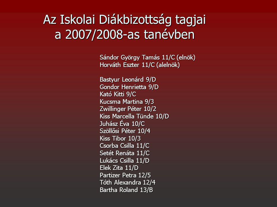 Az Iskolai Diákbizottság tagjai a 2007/2008-as tanévben Sándor György Tamás 11/C (elnök) Horváth Eszter 11/C (alelnök) Bastyur Leonárd 9/D Gondor Henr