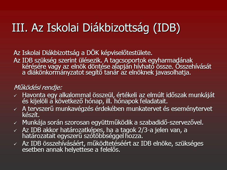 III. Az Iskolai Diákbizottság (IDB) Az Iskolai Diákbizottság a DÖK képviselőtestülete. Az IDB szükség szerint ülésezik. A tagcsoportok egyharmadának k