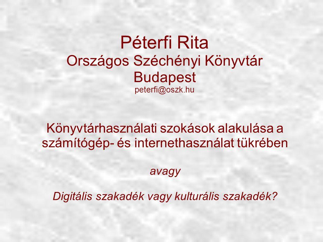 Péterfi Rita Országos Széchényi Könyvtár Budapest peterfi@oszk.hu Könyvtárhasználati szokások alakulása a számítógép- és internethasználat tükrében avagy Digitális szakadék vagy kulturális szakadék