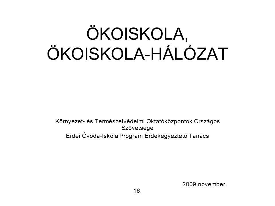 ÖKOISKOLA, ÖKOISKOLA-HÁLÓZAT Környezet- és Természetvédelmi Oktatóközpontok Országos Szövetsége Erdei Óvoda-Iskola Program Érdekegyeztető Tanács 2009.november.