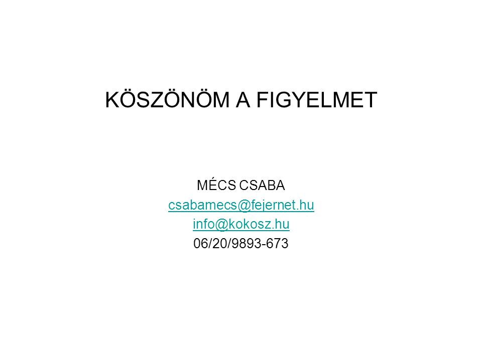 KÖSZÖNÖM A FIGYELMET MÉCS CSABA csabamecs@fejernet.hu info@kokosz.hu 06/20/9893-673