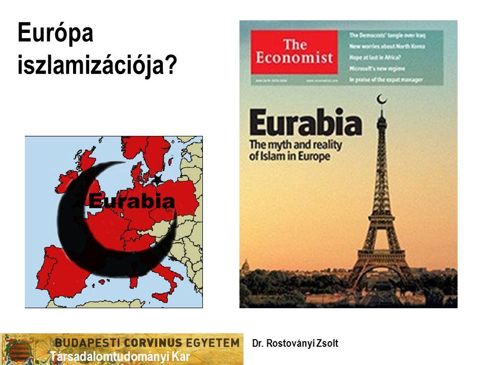 Társadalomtudományi Kar Európa iszlamizációja? Dr. Rostoványi Zsolt