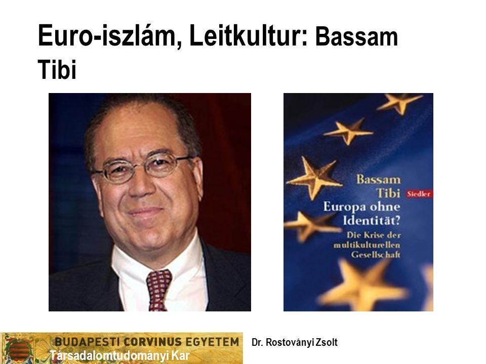 Társadalomtudományi Kar Euro-iszlám, Leitkultur: Bassam Tibi Dr. Rostoványi Zsolt