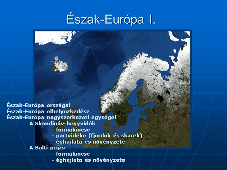 Észak-Európa I. Észak-Európa országai Észak-Európa elhelyezkedése Észak-Európa nagyszerkezeti egységei A Skandináv-hegyvidék - formakincse skärek) - p