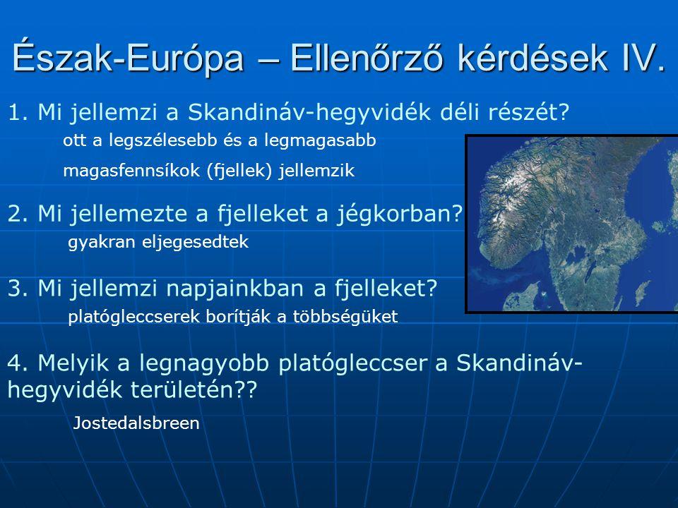 Észak-Európa – Ellenőrző kérdések IV. 1. Mi jellemzi a Skandináv-hegyvidék déli részét? ott a legszélesebb és a legmagasabb magasfennsíkok (fjellek) j