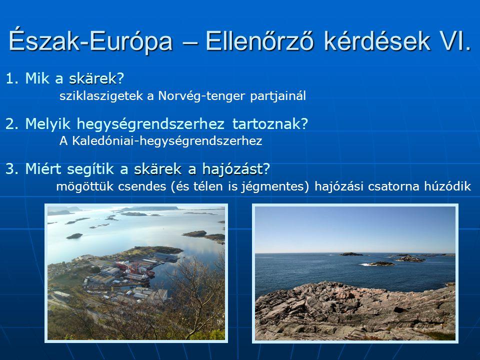 Észak-Európa – Ellenőrző kérdések VI. skärek 1. Mik a skärek? sziklaszigetek a Norvég-tenger partjainál 2. Melyik hegységrendszerhez tartoznak? A Kale