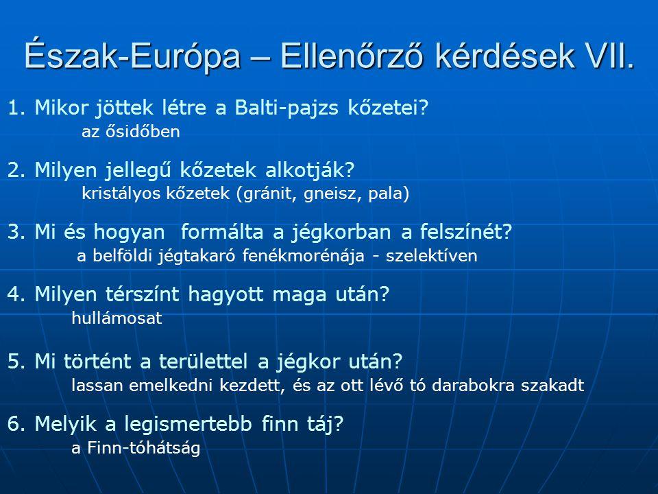 Észak-Európa – Ellenőrző kérdések VII. 1. Mikor jöttek létre a Balti-pajzs kőzetei? az ősidőben 2. Milyen jellegű kőzetek alkotják? kristályos kőzetek