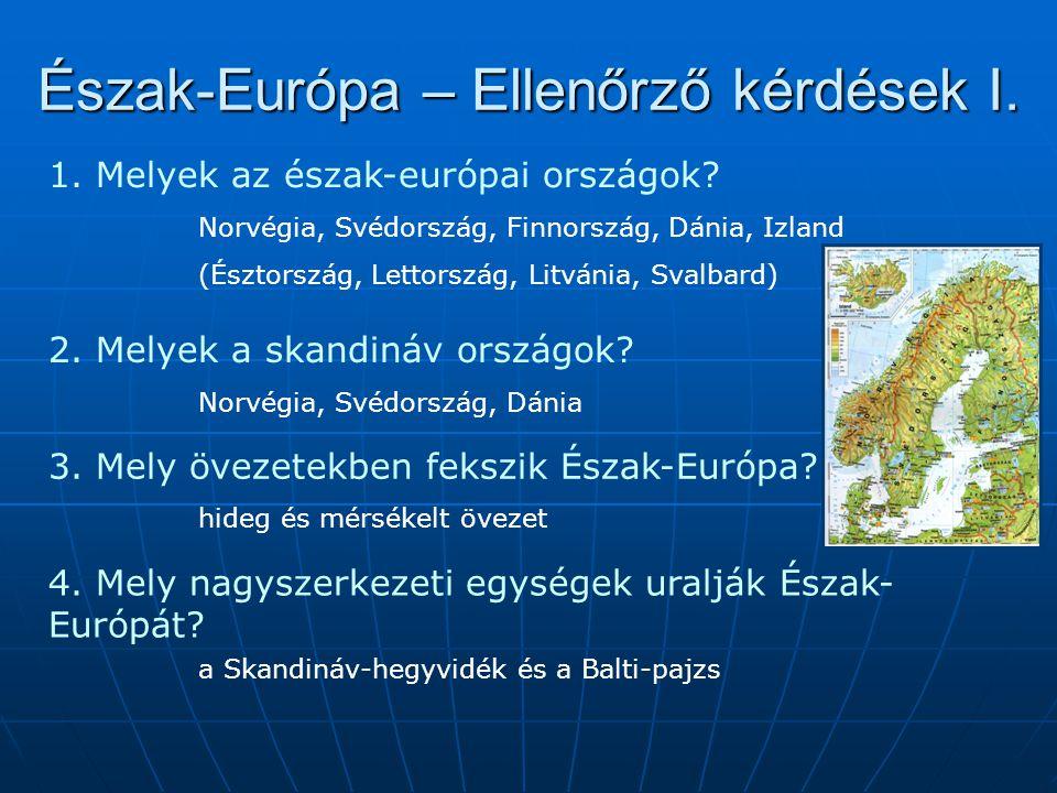 Észak-Európa – Ellenőrző kérdések I. 1. Melyek az észak-európai országok? Norvégia, Svédország, Finnország, Dánia, Izland (Észtország, Lettország, Lit