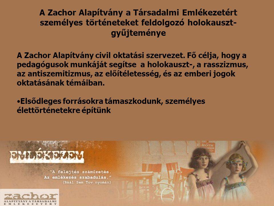 A Zachor Alapítvány a Társadalmi Emlékezetért személyes történeteket feldolgozó holokauszt- gyűjteménye A Zachor Alapítvány civil oktatási szervezet.