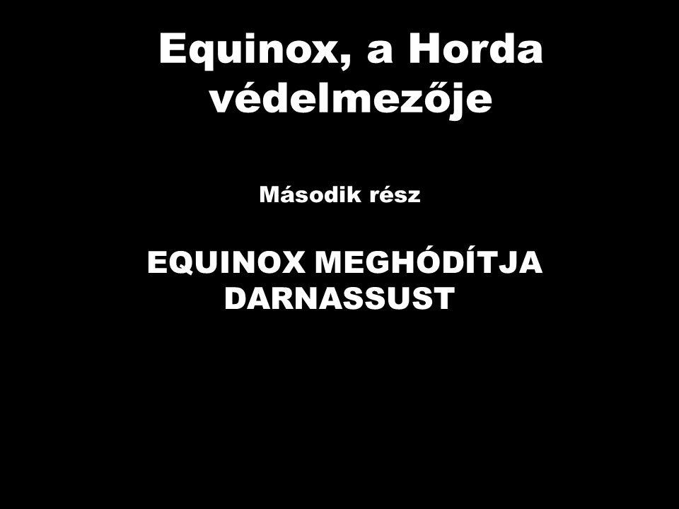 Második rész EQUINOX MEGHÓDÍTJA DARNASSUST Equinox, a Horda védelmezője