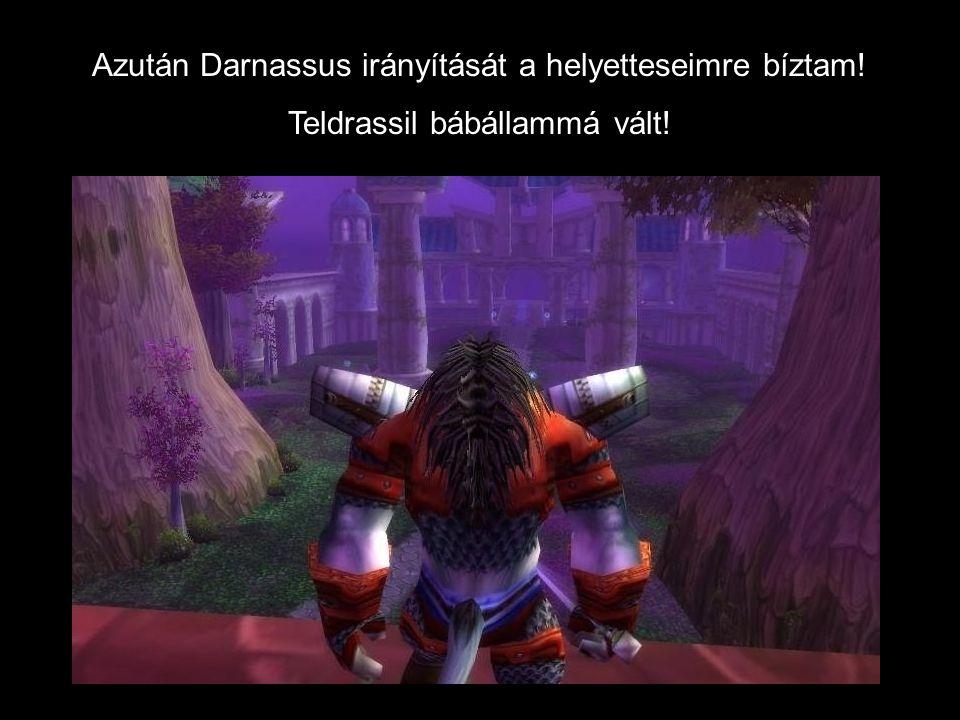 Azután Darnassus irányítását a helyetteseimre bíztam! Teldrassil bábállammá vált!