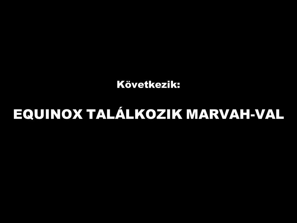 Következik: EQUINOX TALÁLKOZIK MARVAH-VAL
