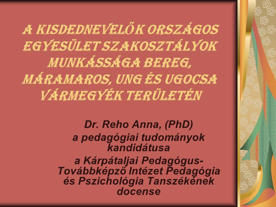 A Kisdednevel Ő k Országos Egyesület SzakosztáLYok munkássága Bereg, MáramAros, Ung és Ugocsa vármegyék területén Dr. Reho Anna, (PhD) a pedagógiai tu