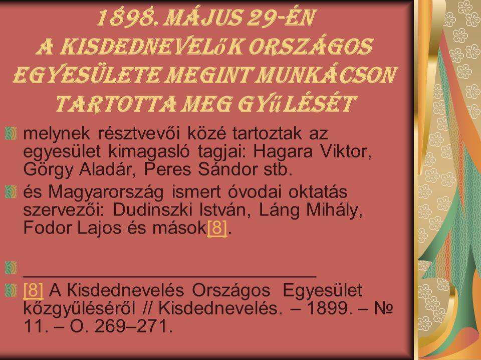 1898. május 29-én a Kisdednevel ő k Országos Egyesülete megint Munkácson tartotta meg gy ű lését melynek résztvevői közé tartoztak az egyesület kimaga