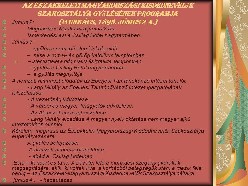 Az Északkeleti Magyarországi Kisdednevel ő k Szakosztálya gy ű lésének programja ( М unkács, 1895. június 2-4.) Június 2: Megérkezés Munkácsra június