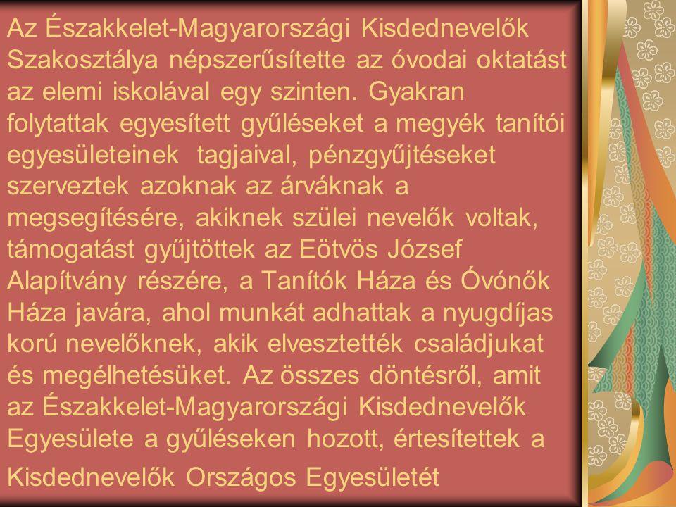 Az Északkelet-Magyarországi Kisdednevelők Szakosztálya népszerűsítette az óvodai oktatást az elemi iskolával egy szinten. Gyakran folytattak egyesítet