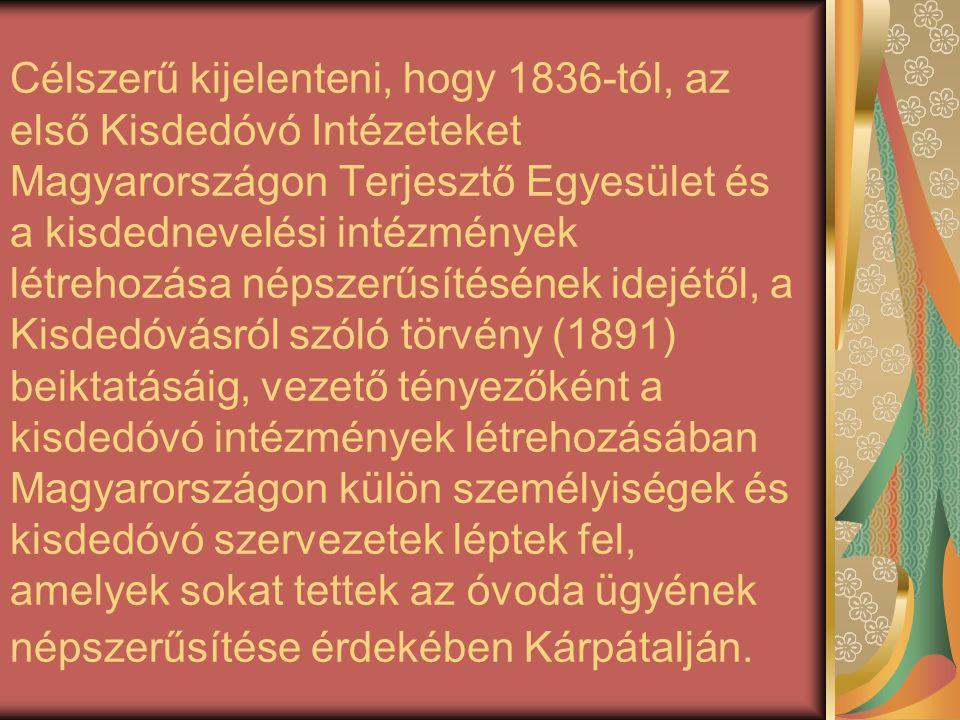 Célszerű kijelenteni, hogy 1836-tól, az első Kisdedóvó Intézeteket Magyarországon Terjesztő Egyesület és a kisdednevelési intézmények létrehozása néps