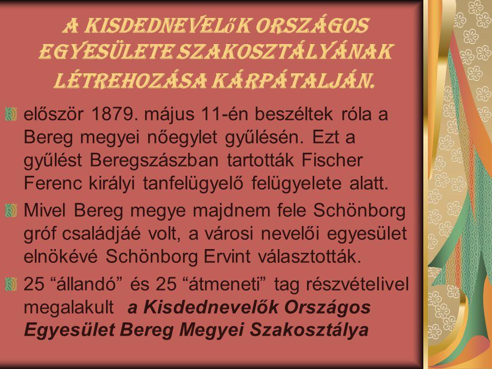A Kisdednevel ő k Országos Egyesülete SzakosztáLYának létrehozásA Kárpátalján. először 1879. május 11-én beszéltek róla a Bereg megyei nőegylet gyűlés