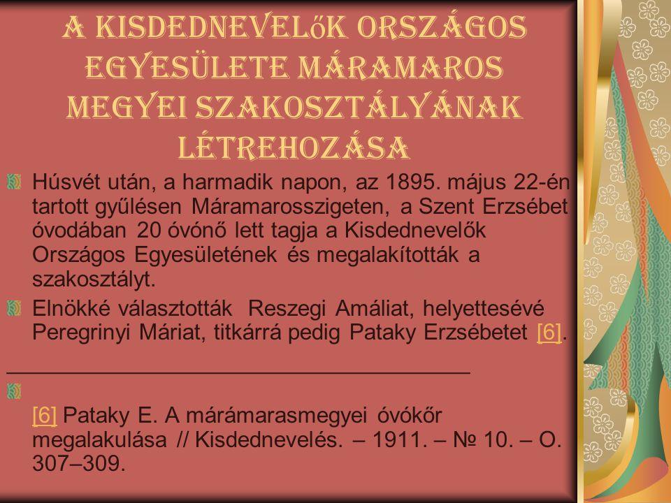 A Kisdednevel ő k Országos Egyesülete Máramaros megyei szakosztályÁnak létrehozása Húsvét után, a harmadik napon, az 1895. május 22-én tartott gyűlése