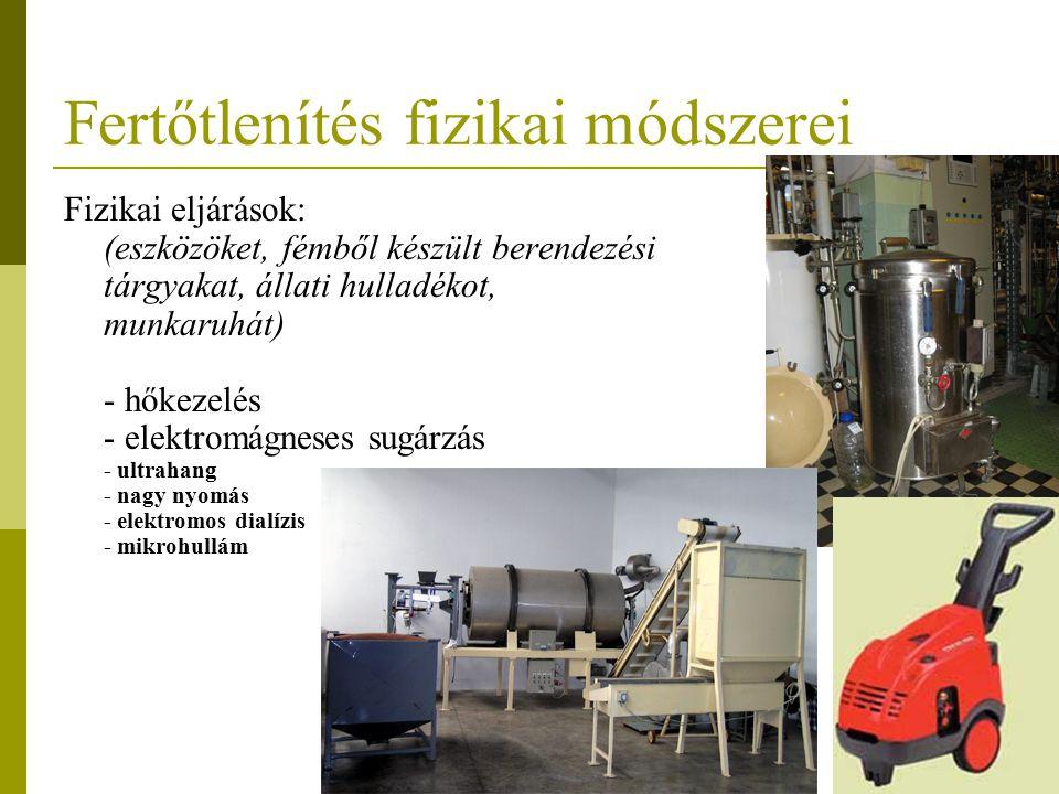 Fertőtlenítés fizikai módszerei Fizikai eljárások: (eszközöket, fémből készült berendezési tárgyakat, állati hulladékot, munkaruhát) - hőkezelés - ele