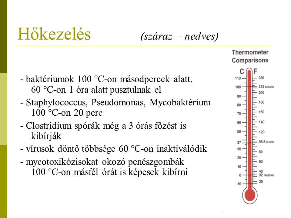 Hőkezelés (száraz – nedves) - baktériumok 100 °C-on másodpercek alatt, 60 °C-on 1 óra alatt pusztulnak el - Staphylococcus, Pseudomonas, Mycobaktérium