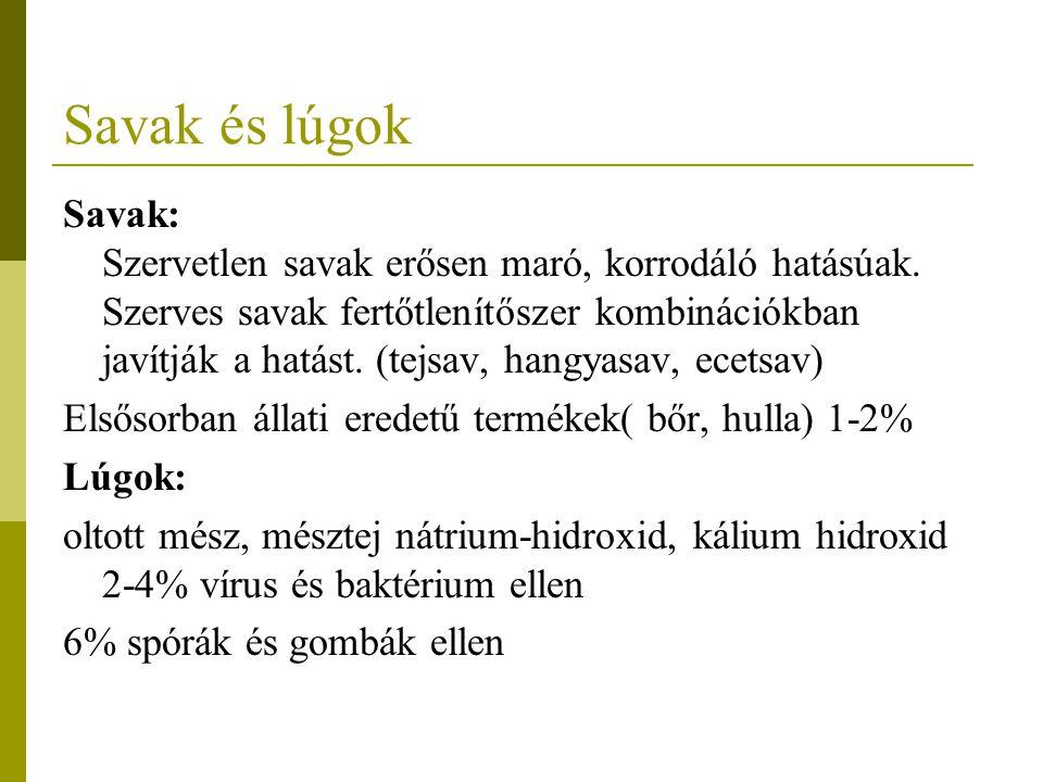 Savak és lúgok Savak: Szervetlen savak erősen maró, korrodáló hatásúak. Szerves savak fertőtlenítőszer kombinációkban javítják a hatást. (tejsav, hang