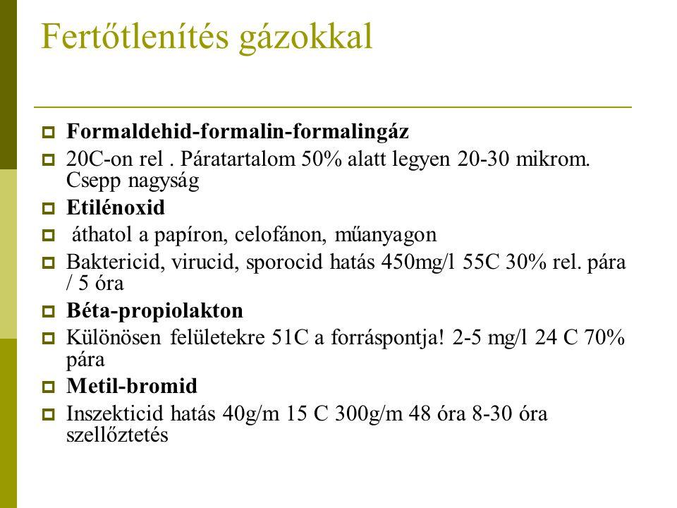 Fertőtlenítés gázokkal  Formaldehid-formalin-formalingáz  20C-on rel. Páratartalom 50% alatt legyen 20-30 mikrom. Csepp nagyság  Etilénoxid  áthat