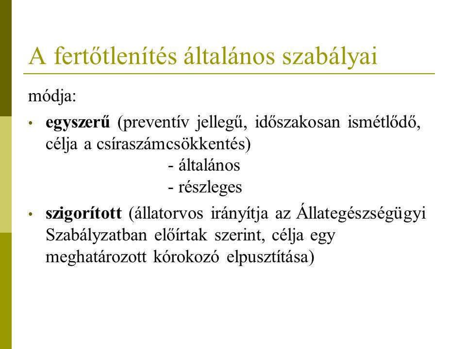 A fertőtlenítés általános szabályai módja: egyszerű (preventív jellegű, időszakosan ismétlődő, célja a csíraszámcsökkentés) - általános - részleges sz