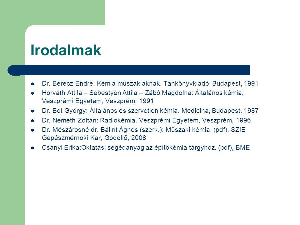 Irodalmak Dr. Berecz Endre: Kémia műszakiaknak. Tankönyvkiadó, Budapest, 1991 Horváth Attila – Sebestyén Attila – Zábó Magdolna: Általános kémia, Vesz