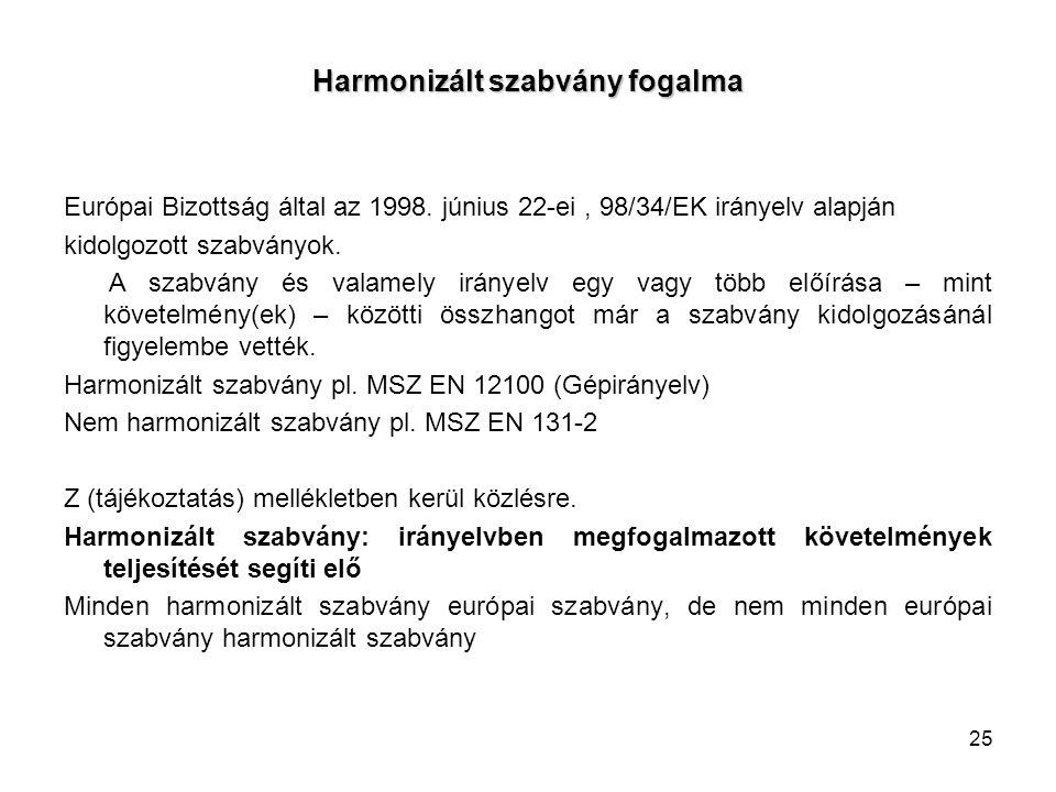 25 Harmonizált szabvány fogalma Európai Bizottság által az 1998. június 22-ei, 98/34/EK irányelv alapján kidolgozott szabványok. A szabvány és valamel