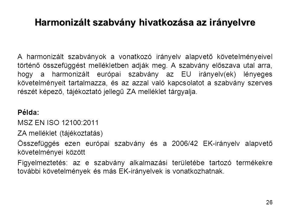 Harmonizált szabvány hivatkozása az irányelvre A harmonizált szabványok a vonatkozó irányelv alapvető követelményeivel történő összefüggést mellékletben adják meg.