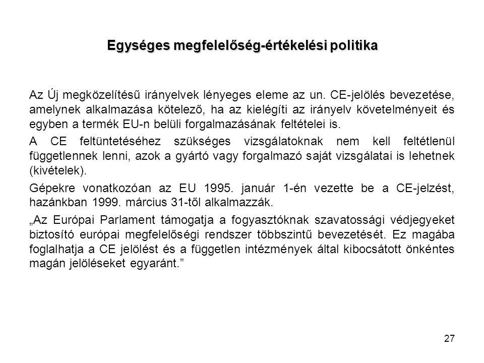 Egységes megfelelőség-értékelési politika Az Új megközelítésű irányelvek lényeges eleme az un. CE-jelölés bevezetése, amelynek alkalmazása kötelező, h