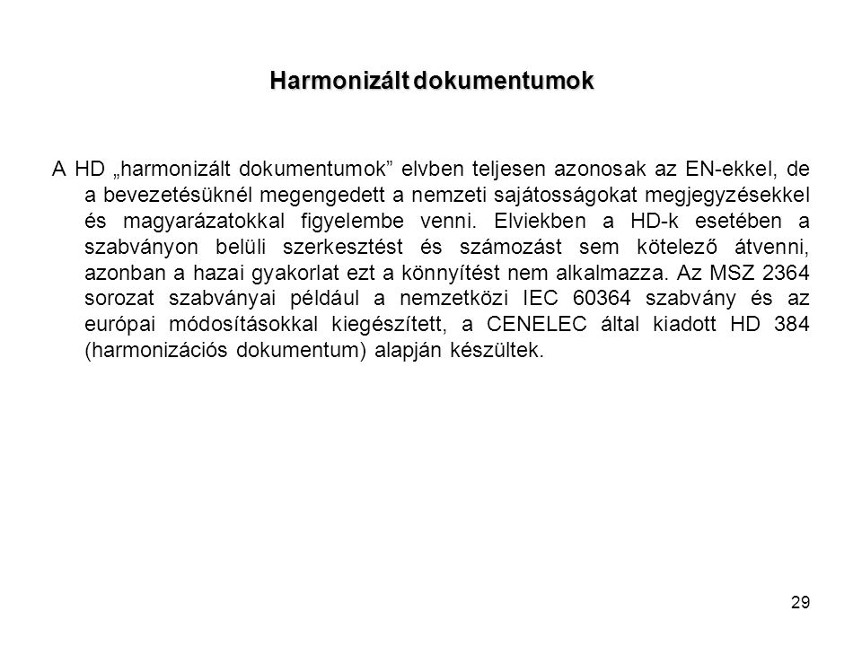 """Harmonizált dokumentumok A HD """"harmonizált dokumentumok elvben teljesen azonosak az EN-ekkel, de a bevezetésüknél megengedett a nemzeti sajátosságokat megjegyzésekkel és magyarázatokkal figyelembe venni."""