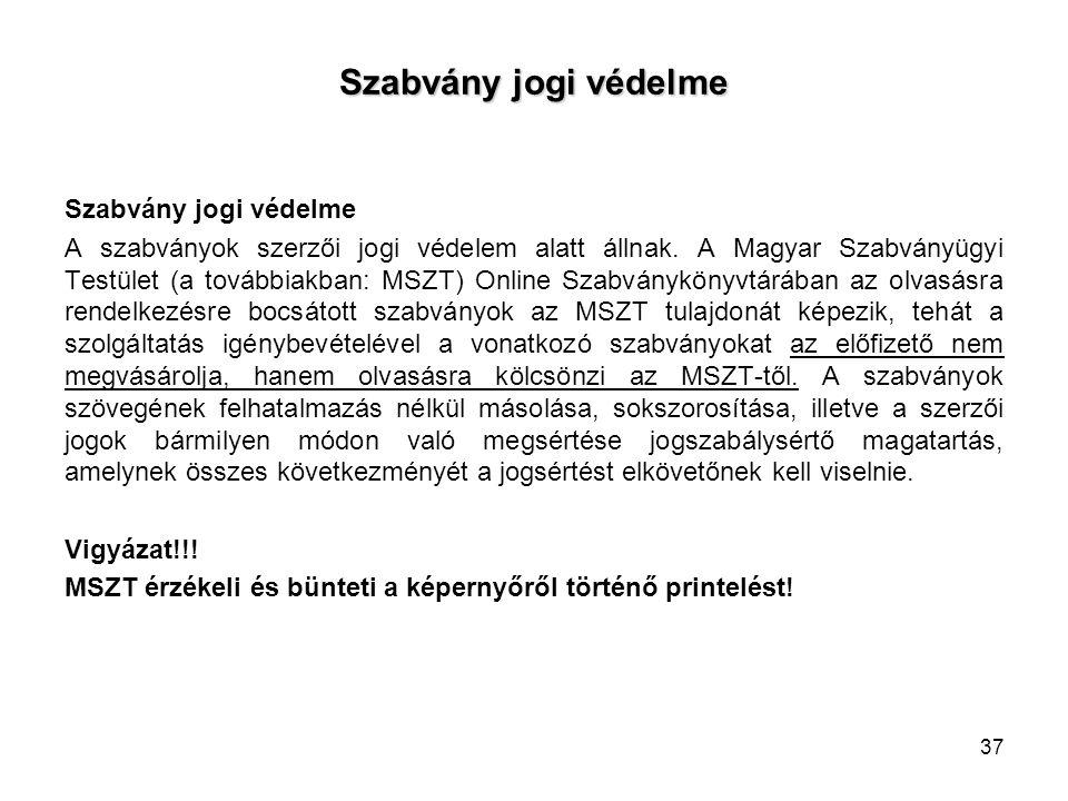 Szabvány jogi védelme A szabványok szerzői jogi védelem alatt állnak. A Magyar Szabványügyi Testület (a továbbiakban: MSZT) Online Szabványkönyvtárába