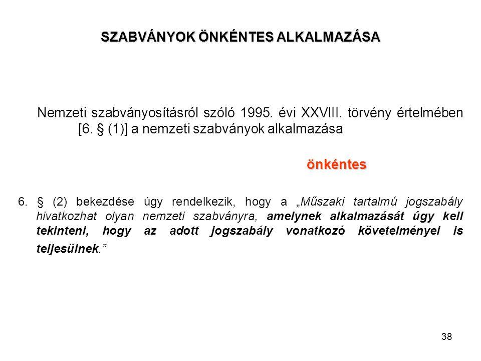 38 SZABVÁNYOK ÖNKÉNTES ALKALMAZÁSA Nemzeti szabványosításról szóló 1995. évi XXVIII. törvény értelmében [6. § (1)] a nemzeti szabványok alkalmazásaönk