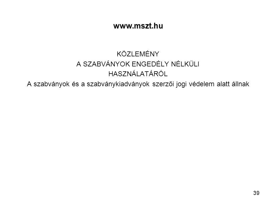 www.mszt.hu KÖZLEMÉNY A SZABVÁNYOK ENGEDÉLY NÉLKÜLI HASZNÁLATÁRÓL A szabványok és a szabványkiadványok szerzői jogi védelem alatt állnak 39