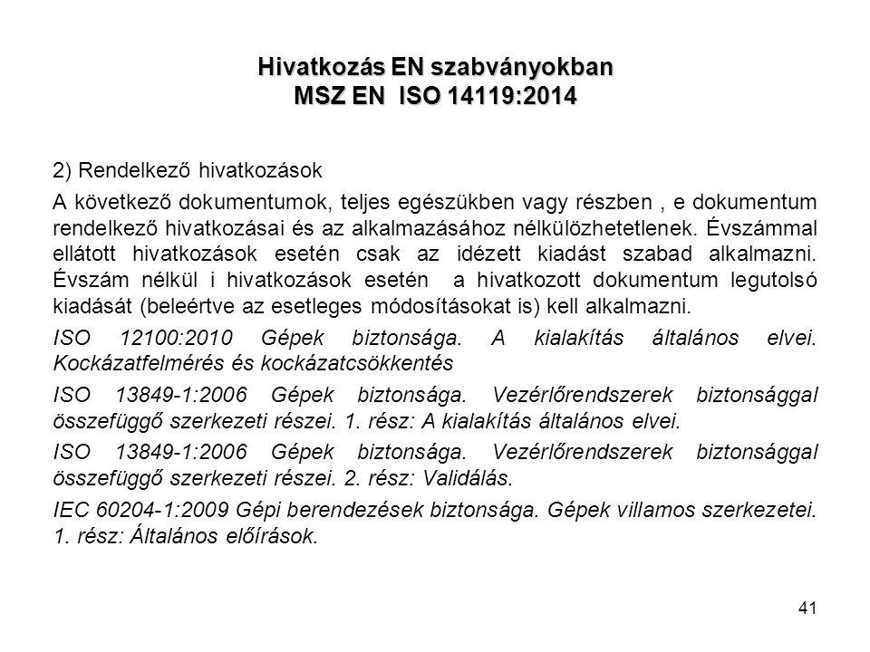 Hivatkozás EN szabványokban MSZ EN ISO 14119:2014 2) Rendelkező hivatkozások A következő dokumentumok, teljes egészükben vagy részben, e dokumentum re