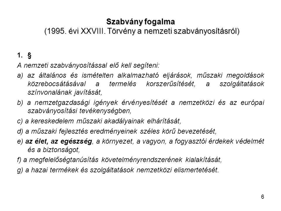 Szabvány fogalma (1995. évi XXVIII. Törvény a nemzeti szabványosításról) 1.§ A nemzeti szabványosítással elő kell segíteni: a) az általános és ismétel