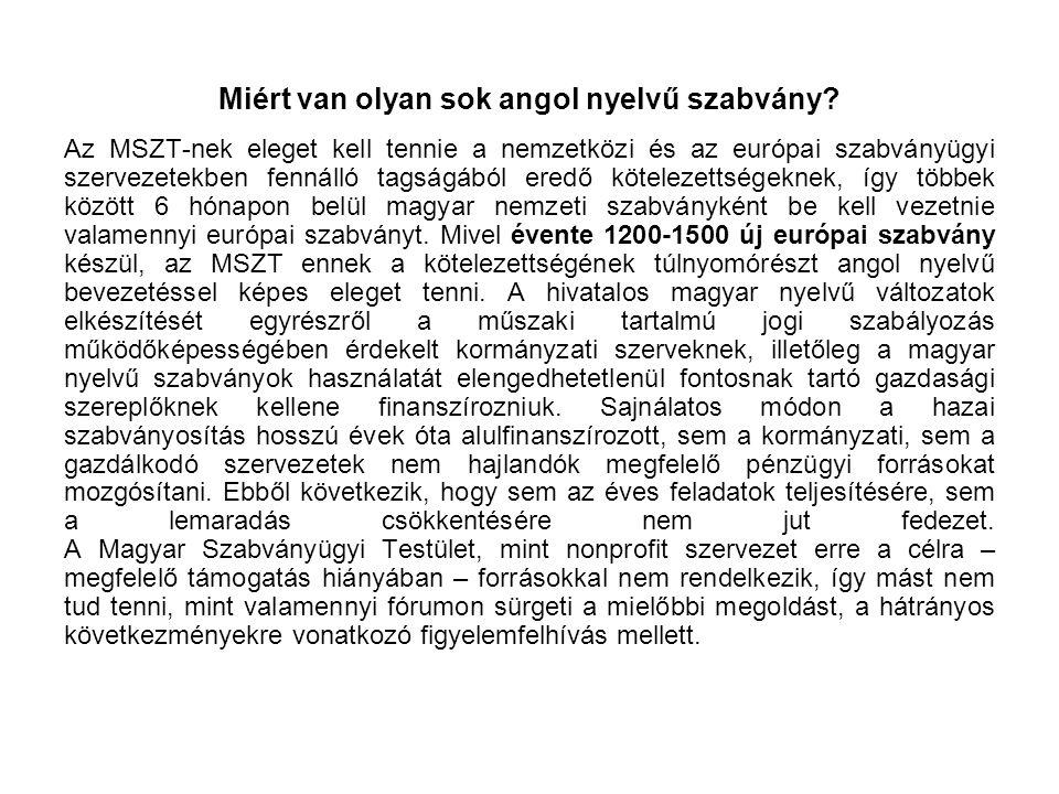 Miért van olyan sok angol nyelvű szabvány? Az MSZT-nek eleget kell tennie a nemzetközi és az európai szabványügyi szervezetekben fennálló tagságából e