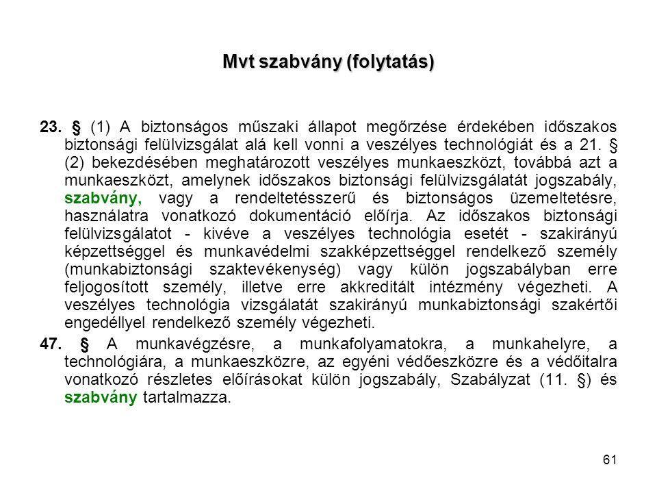 61 Mvt szabvány (folytatás) 23. § (1) A biztonságos műszaki állapot megőrzése érdekében időszakos biztonsági felülvizsgálat alá kell vonni a veszélyes