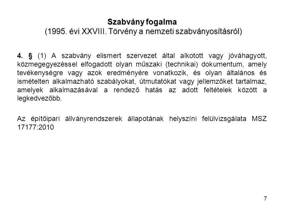 7 Szabvány fogalma (1995. évi XXVIII. Törvény a nemzeti szabványosításról) 4. § (1) A szabvány elismert szervezet által alkotott vagy jóváhagyott, köz