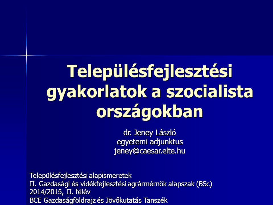 Településfejlesztési gyakorlatok a szocialista országokban Településfejlesztési alapismeretek II. Gazdasági és vidékfejlesztési agrármérnök alapszak (