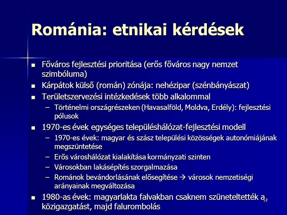 1212 Románia: etnikai kérdések Főváros fejlesztési prioritása (erős főváros nagy nemzet szimbóluma) Főváros fejlesztési prioritása (erős főváros nagy
