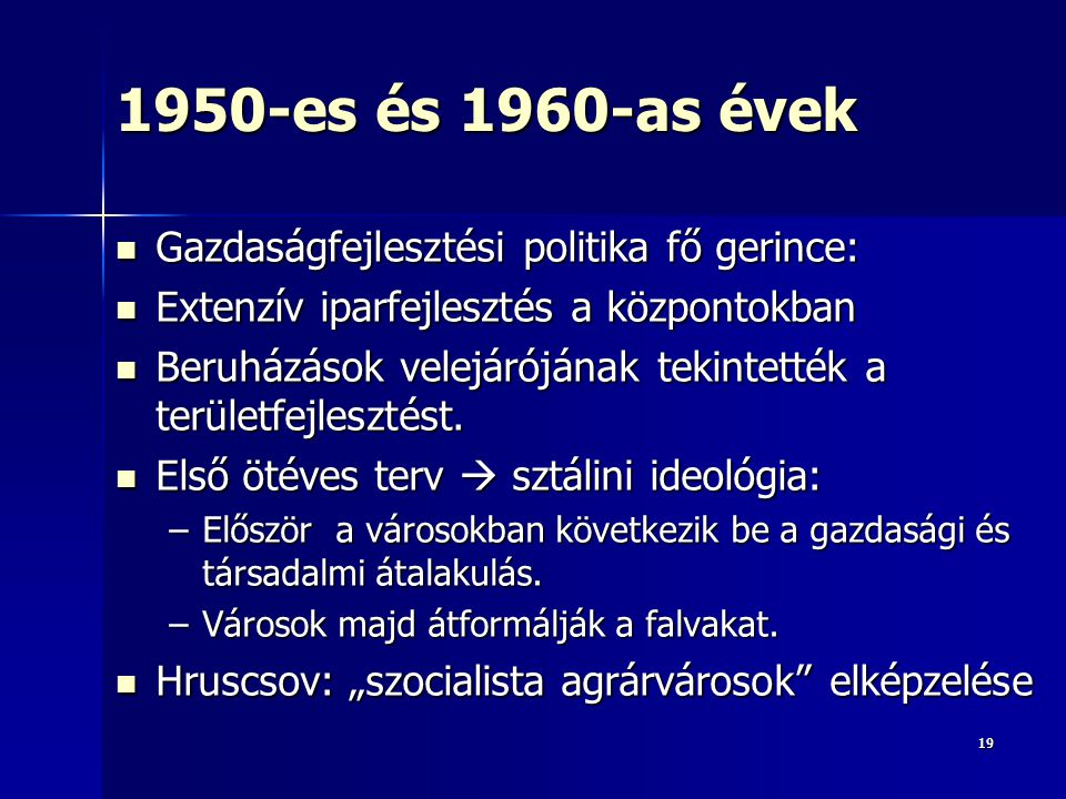1919 1950-es és 1960-as évek Gazdaságfejlesztési politika fő gerince: Gazdaságfejlesztési politika fő gerince: Extenzív iparfejlesztés a központokban