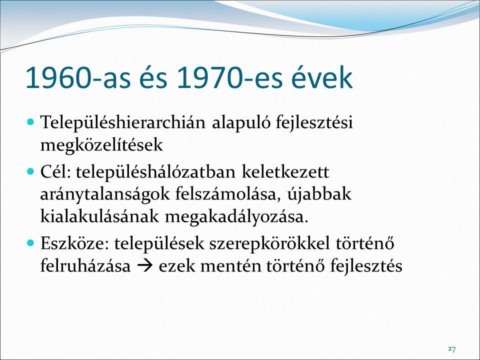 27 1960-as és 1970-es évek Településhierarchián alapuló fejlesztési megközelítések Cél: településhálózatban keletkezett aránytalanságok felszámolása,