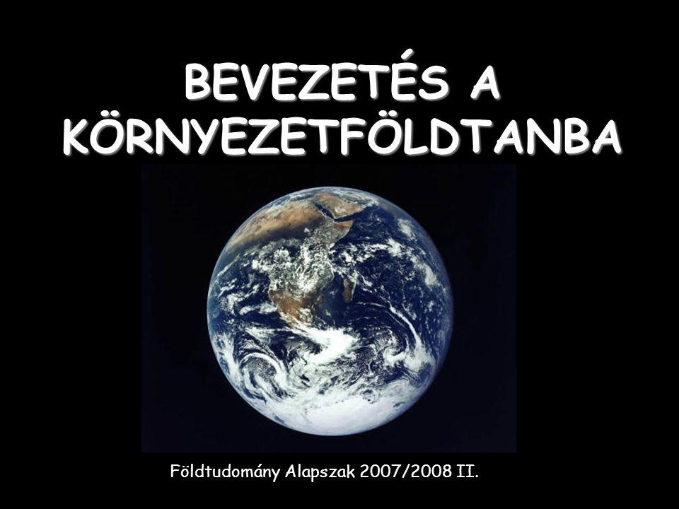 BEVEZETÉS A KÖRNYEZETFÖLDTANBA Földtudomány Alapszak 2007/2008 II.