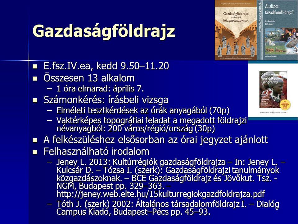 2Gazdaságföldrajz E.fsz.IV.ea, kedd 9.50–11.20 E.fsz.IV.ea, kedd 9.50–11.20 Összesen 13 alkalom Összesen 13 alkalom –1 óra elmarad: április 7.
