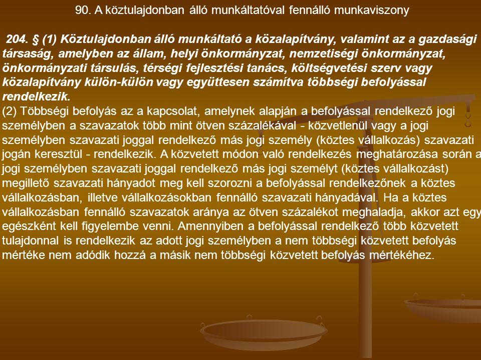 90. A köztulajdonban álló munkáltatóval fennálló munkaviszony 204. § (1) Köztulajdonban álló munkáltató a közalapítvány, valamint az a gazdasági társa