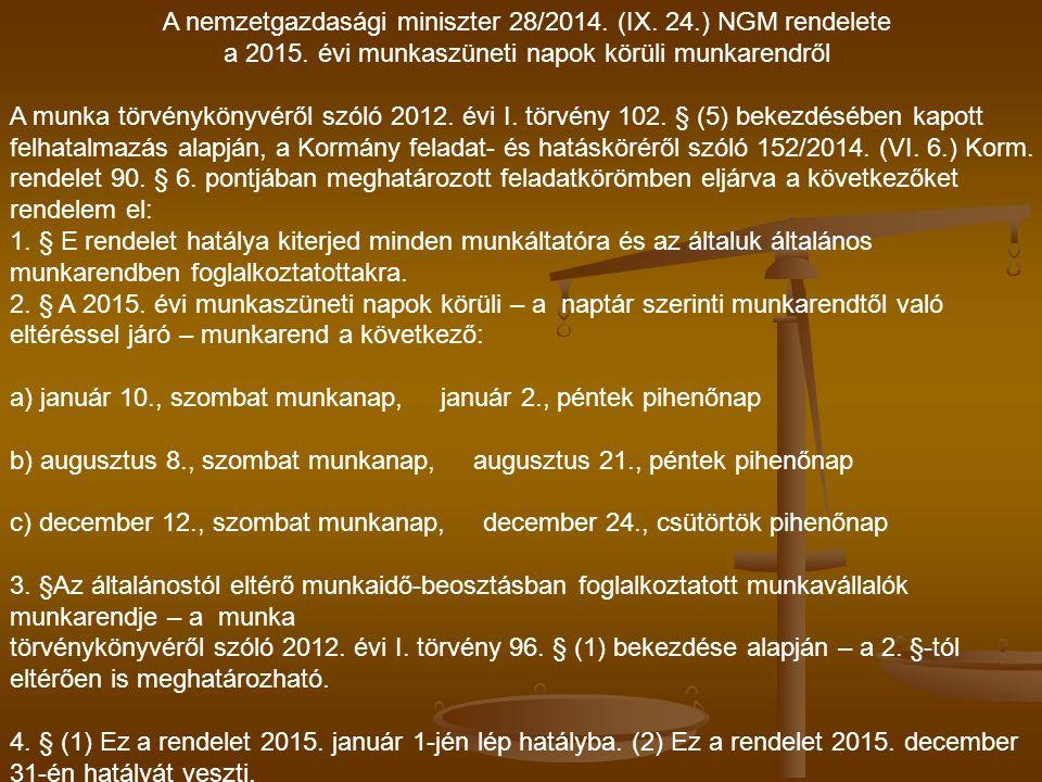 A nemzetgazdasági miniszter 28/2014. (IX. 24.) NGM rendelete a 2015. évi munkaszüneti napok körüli munkarendről A munka törvénykönyvéről szóló 2012. é